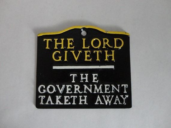 the lord giveth - the gov't taketh away...VINTAGE metal WALL PLAQUE
