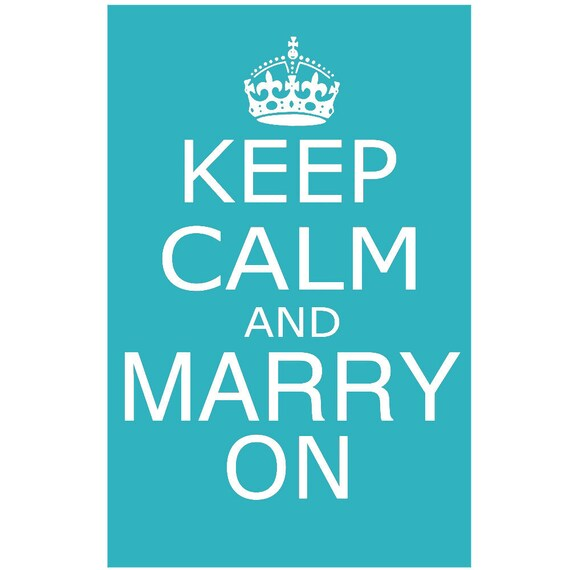 Keep Calm and Marry On - 13x19 - Large Wedding Print - CHOOSE YOUR COLORS - Shown in Turquoise, Hot Pink, Pale Gray, Petal Pink, and More