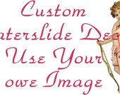 Custom Waterslide Decal for Use You Own Images and Scale Down Designs