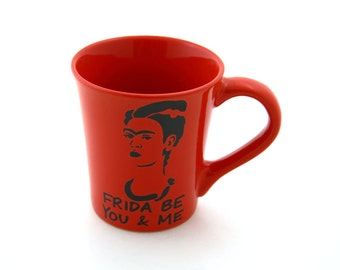 Frida Kahlo Mug Frida Be You and Me