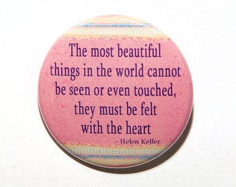 Beautiful Things In The World Must Be Felt With The Heart - Keller - Button Pinback Badge 1 1/2 inch 1.5 - flatback magnet or keychain