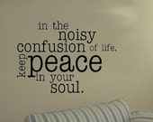 Large In The Noisy Confusion Of Life Keep Peace In Your Soul-Vinyl Decal