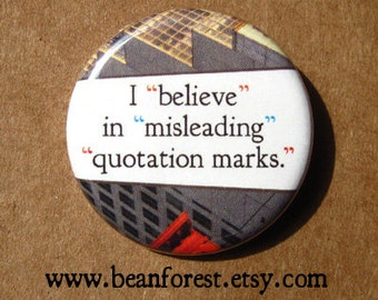 "I ""believe"" in ""misleading"" ""quotation marks"" - pinback button badge"