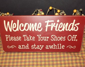 Welcome Friends - Take Your Shoes Off and Stay Awhile primitive wood sign