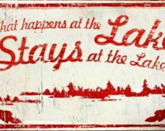 What Happens at the Lake, Stays at the Lake  Rustic wooden sign 12x22