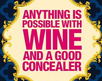 """Magnet, """"Anything Is Possible With Wine And A Good Concealer"""""""