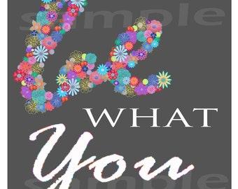 Be WHAT You LOVE - Digital File - Wall Art - Cards - Inspirational Sentiments - Floral - Valentines - Framed Art - Scrapbooking - JPG File