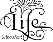 Life is too short to dance with ugly men decal
