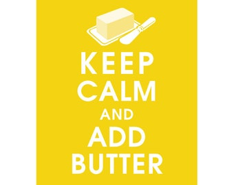 Keep Calm and ADD BUTTER (B) - Art Print (Featured in Canary Yellow) Keep Calm Art Prints and Posters