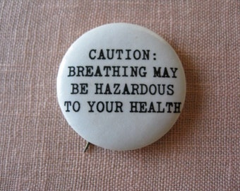 Sixties HIPPIE Button- Caution: Breathing May Be Hazardous To Your Health  Psychedelic Free Love Era Hippie sixties
