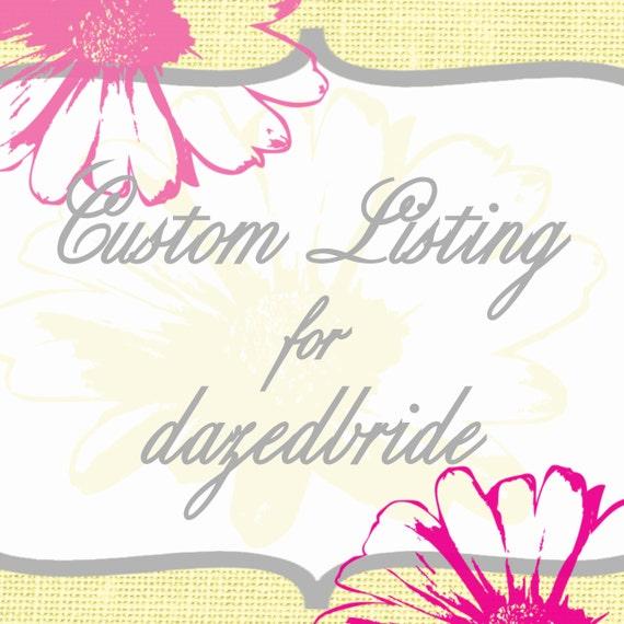 Custom Listing for dazedbride