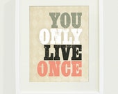 You Only Live Once Typography Art Print // 8 x 10