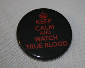 Keep Calm and Watch True Blood 1.25 inch Pinback Button
