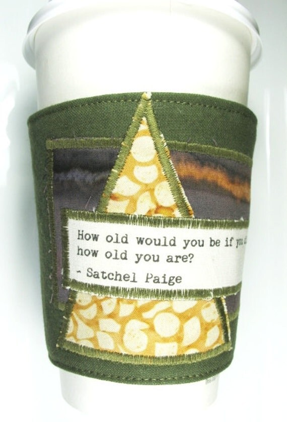 Coffee Cozy - How old would you be - Satchel Paige Quote
