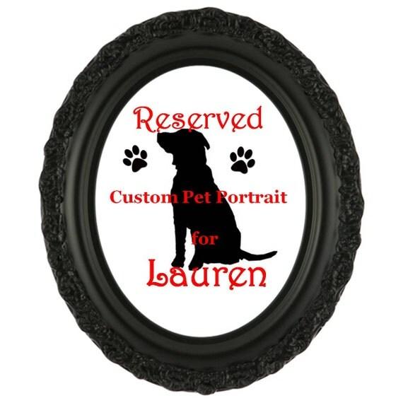 RESERVED custom Pet Portrait for Lauren
