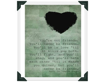 You'll Never Be Just Friends - TV Typography - Buffy the Vampire Slayer - Quotation Art Print 8x10 - Bad Romance