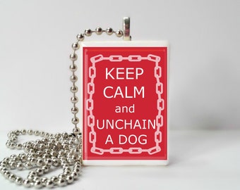 Keep Calm And Unchain A Dog Game Tile Pendant Necklace