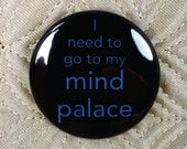 I Need to Go to My Mind Palace. Sherlock-Inspired 1.5 Inch Pinback Button