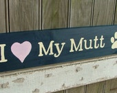I Love My Mutt - Wooden Dog Sign - Reclaimed Wood