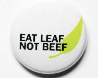 Eat Leaf Not Beef Button, 1 inch PIN or MAGNET