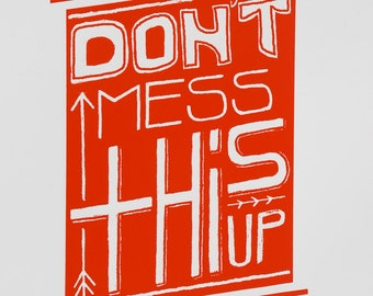 screen print // Don't Mess This Up // hand-pulled 14 x17 illustrated typography print