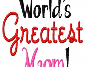 Worlds Greatest Mom - Machine Embroidery Design - 8 Sizes