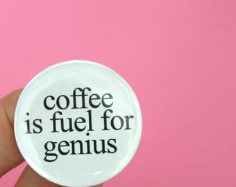 coffee is fuel for genius. 1.25 inch pinback button.