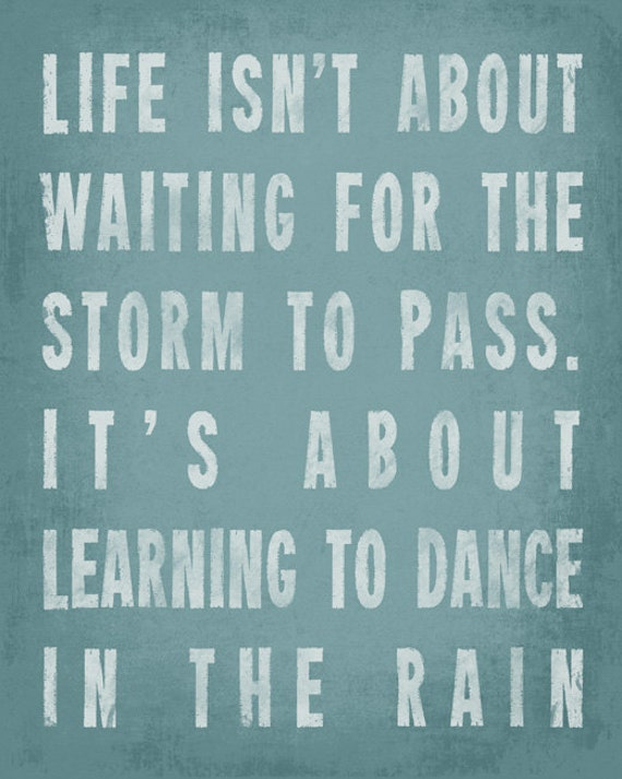 Life Isn T About Waiting For The Storm To Pass By