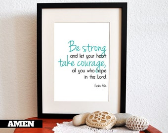 Be strong, take courage. Psalm 31:24. 8x10in.  DIY Printable Christian Poster. PDF. Bible Verse.