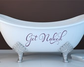Get Naked Vinyl decal - Bathroom Wall Decal - Bathroom Tub Vinyl Wall Lettering - Bath Decor