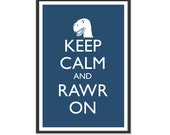 Dinosaur Poster - Keep Calm and Carry On Poster - Keep Calm and Rawr On - T Rex Poster - Multiple COLORS - 13x19 Art Print