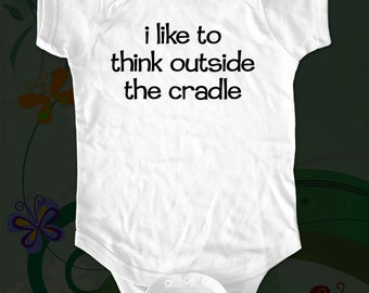 i like to think outside the cradle Shirt - funny saying printed on Infant Baby One-piece, Infant Tee, Toddler  T-Shirts