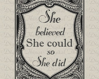 Inspirational She Believed She Could So She Did Print Printable Digital Download for Iron on Transfer Tote Pillow Tea Towel DT1039