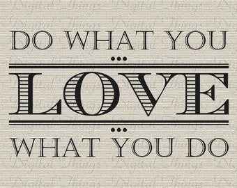 Inspirational Do What You Love What You Do Quote Typography Printable Digital Download for Iron on Transfer Fabric Pillow Tea Towel DT1092