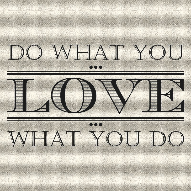 Doing What You Love Quotes: Inspirational Do What You Love What You Do Quote Typography
