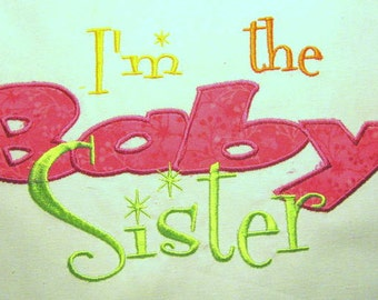 I'm The Baby Sister Machine Applique Embroidery Design - 4x4, 5x7 & 6x8