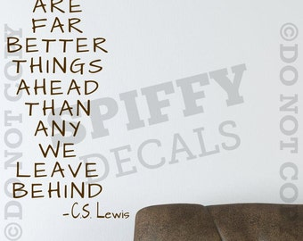 There Are Far Better Things Ahead Than Any We Leave Behind.- C.S. Lewis - Removable Vinyl Wall Decal - Medium