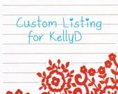 Custom Listing for KellyD