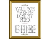 Yall gon make me lose my mind, up in here, up in here PDF counted cross stitch sampler pattern 10X13