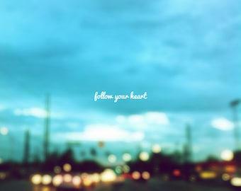 follow your heart, bokeh,  travel, lights, blue,blur, typography, fine art photography