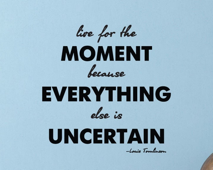 Good Quotes About Living In The Moment: Louis Tomlinson Quote Live For The Moment By
