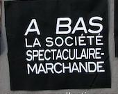 A Bas La Société Spectaculaire Marchande Screenprint Patch