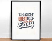 """Nothing Great Ever Came That Easy - 13"""" x 19"""" Poster - Quote - Print - Typography"""