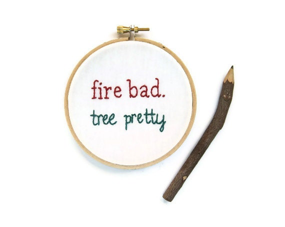 SALE - Buffy BtVS Hand Embroidery Hoop Art : Fire Bad. Tree Pretty. Quote - Buffy the Vampire Slayer TV Quote Wall Decor