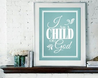 I Am A Child Of God - Typography Poster, Personalized Gift or Home Decor, Baby Shower Gift Idea, LDS Art Print or Canvas
