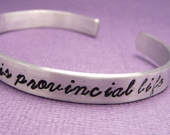 Beauty & The Beast Inspired - I Want Much More Than This Provincial Life - A Hand Stamped Bracelet in Aluminum or Sterling Silver