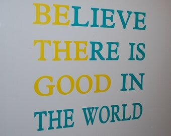 50 Fonts to Choose From - Quality Vinyl Wall Decal - Wall Lettering - Believe There is Good in the World - Be the Good Sign
