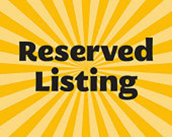 RESERVED LISTING for schultzcarolyn