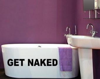 Bathroom Bathtub Wall Decal Get Naked Decal  Bath Room Art Wall Sticker Vinyl Sign Words