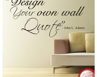 Design your own wall quote vinyl decal sticker decal (up to 40 words)
